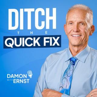 Ditch The Quick Fix