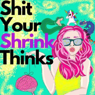 Shit Your Shrink Thinks