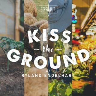 Kiss the Ground w/ Ryland Engelhart