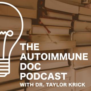 The Autoimmune Doc Podcast w/ Dr. Taylor Krick