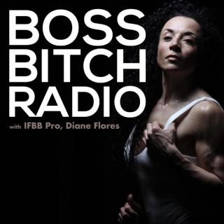 Boss Bitch Radio w/IFBB Pro, Diane Flores
