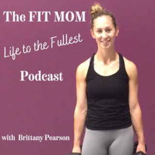 The Fit Mom Life to the Fullest Fitness and Nutrition Podcast // All Things HEALTH for the Catholic Mom