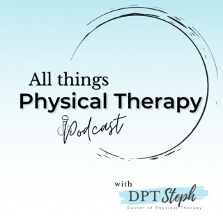 All Things Physical Therapy Podcast