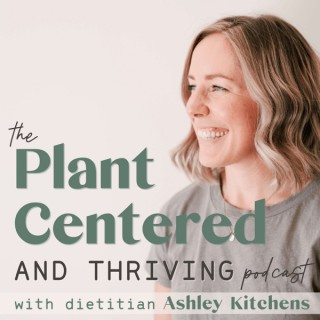 The Plant Centered and Thriving Podcast: Plant-Based Inspiration