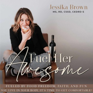 Fuel Her Awesome: Food Freedom, Body Love, Intuitive Eating & Nutrition Coaching