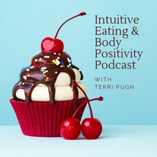 Intuitive Eating & Body Positivity with Terri Pugh