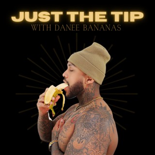 Just The Tip With Danee Bananas