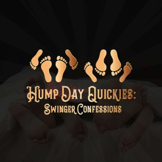 Hump Day Quickies : Swinger Confessions