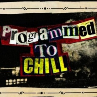 Programmed to Chill