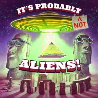 It's Probably (not) Aliens!