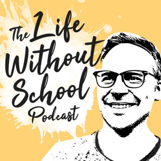 The Life Without School Podcast