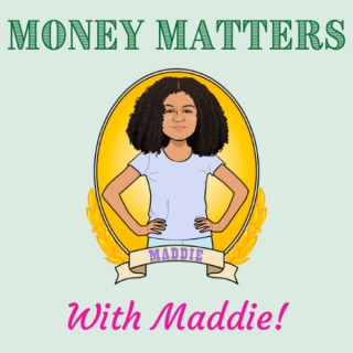Money Matters with Maddie!