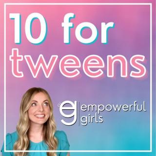 10 for Tweens