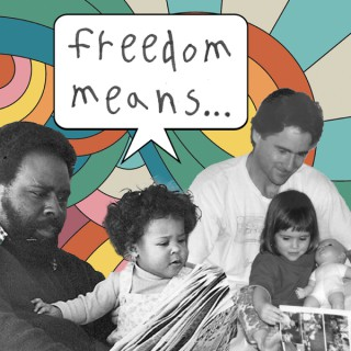 Freedom Means...