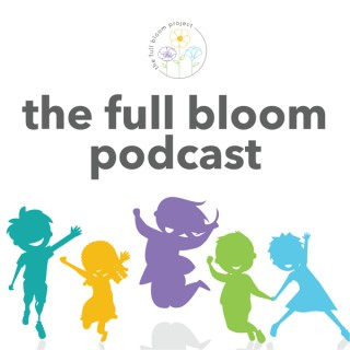 The Full Bloom Podcast - body-positive parenting for a more embodied and inclusive next generation