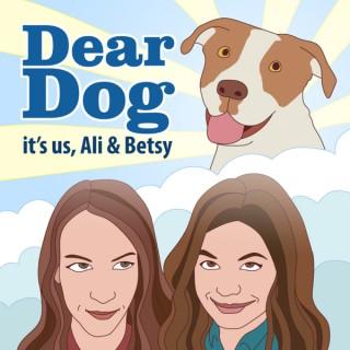 Dear Dog It's Us, Ali & Betsy