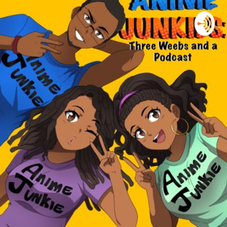 Anime Junkies: Three Weebs and a Podcast