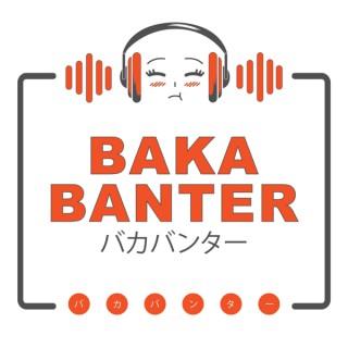 Baka Banter Anime Podcast