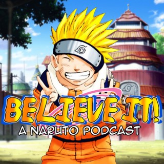 Believe It! A Naruto Podcast