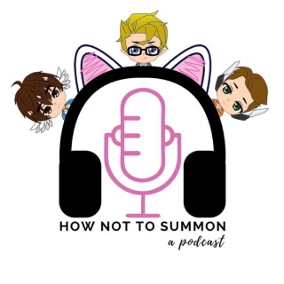 How Not To Summon a Podcast