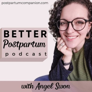 The Better Postpartum Podcast with Angel Swon - New Mom Coach, Fourth Trimester Tips, Breastfeeding, Newborn Care, Bedsharing