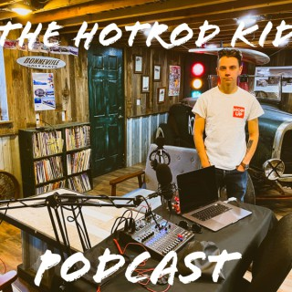 The Hotrod Kid Podcast