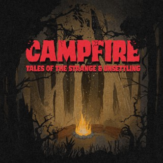 Campfire: Tales of the Strange and Unsettling