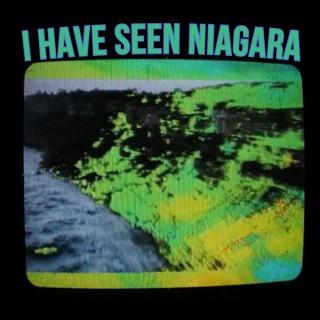 I Have Seen Niagara