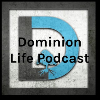 Dominion Life Podcast