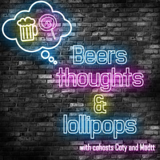 Beers thoughts & lollipops