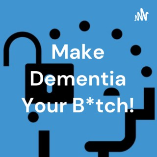 Make Dementia Your B*tch!