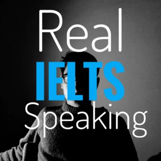 Real IELTS Speaking Podcast 雅思口语