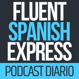 Fluent Spanish Express Podcast