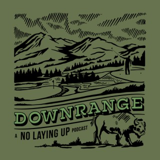 Downrange: A No Laying Up Podcast
