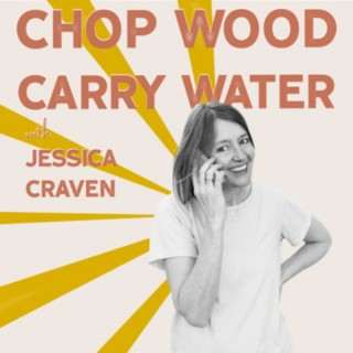 Chop Wood Carry Water with Jessica Craven