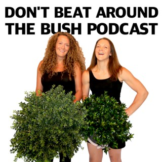 The Don't Beat Around the Bush Podcast