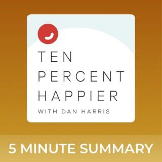 Ten Percent Happier with Dan Harris | 5 minute podcast summaries