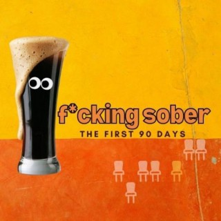 f*cking sober: the first 90 days