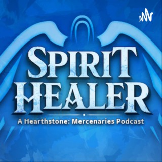 Spirit Healer: A Hearthstone Mercenaries Podcast