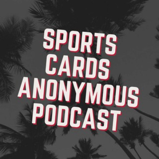 Sports Cards Anonymous Podcast