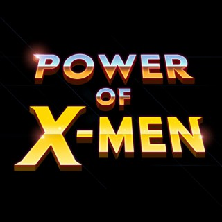 Power of X-Men: The Greatest Comic Book Podcast in All of the Multiverse!