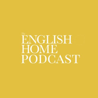 The English Home Podcast