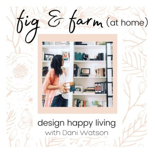 Fig & Farm (at home) - Design Happy Living