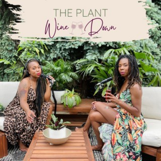 The Plant Wine Down Podcast