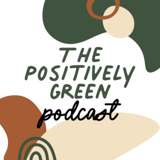 The Positively Green Podcast