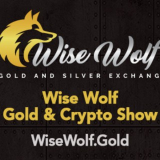 The Wise Wolf Gold & Crypto Show