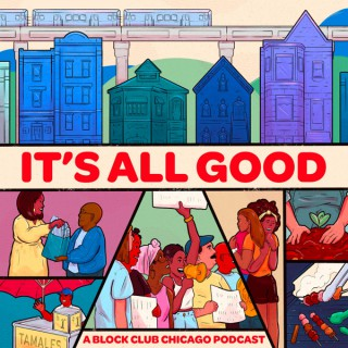 It's All Good - A Block Club Chicago Podcast