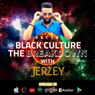 Black Culture The BREAKDOWN with Jerzey
