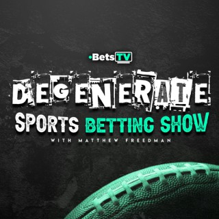 The Degenerate Sports Betting Show