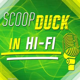 ScoopDuck in Hi-Fi